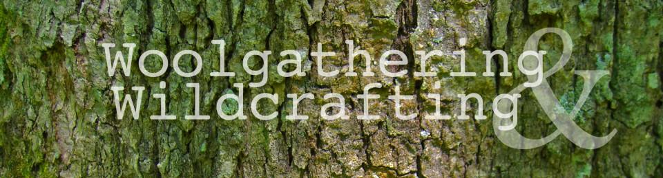 Woolgathering & Wildcrafting